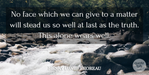 Truth Quotes, Henry David Thoreau Quote About Truth, Giving, Literature: No Face Which We Can...