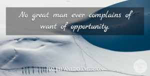 Opportunity Quotes, Ralph Waldo Emerson Quote About Inspirational, Motherhood, Opportunity: No Great Man Ever Complains...