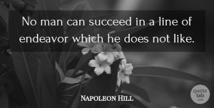 Napoleon Hill Quote About Motivational, Success, Powerful: No Man Can Succeed In...