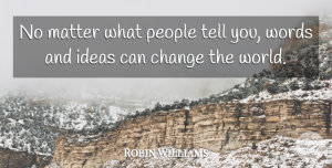 Robin Williams Quote About Inspirational, Change, Philosophy: No Matter What People Tell...