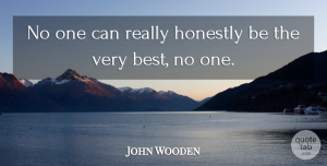 John Wooden Quote About Honestly: No One Can Really Honestly...