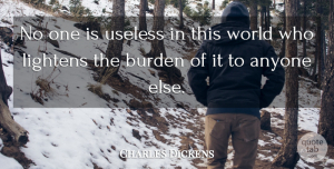 Love Quotes, Charles Dickens Quote About Love, Inspirational, Family: No One Is Useless In...