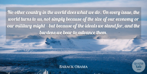 Burdens Quotes, Barack Obama Quote About Advance, Bear, Burdens, Country, Ideals: No Other Country In The...