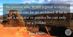 Art Quotes, John Ruskin Quote About Art, Architecture, Painter: No Person Who Is Not...