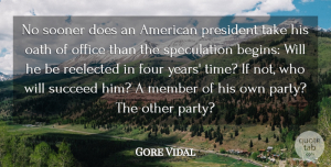 Four Quotes, Gore Vidal Quote About Four, Member, Oath, Office, President: No Sooner Does An American...