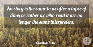George Eliot Quote About Appreciation, Time, Book: No Story Is The Same...