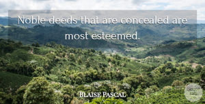 Blaise Pascal Quote About Inspirational, Life, Deeds Done: Noble Deeds That Are Concealed...
