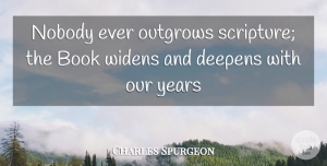Charles Spurgeon Quote About Bible, Christian, Book: Nobody Ever Outgrows Scripture The...