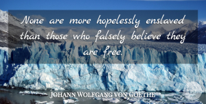 Johann Wolfgang von Goethe Quote About Wisdom, Powerful, Freedom: None Are More Hopelessly Enslaved...