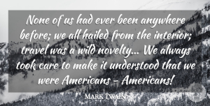 Travel Quotes, Mark Twain Quote About Anywhere, Care, None, Took, Travel: None Of Us Had Ever...