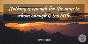 Epicurus Quote About Men, Littles, Charity: Nothing Is Enough For The...