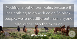 Marla Gibbs Quote About Color, People, Black: Nothing Is Out Of Our...