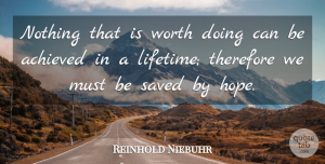 Reinhold Niebuhr Quote About Success, Accomplishment, Lifetime: Nothing That Is Worth Doing...