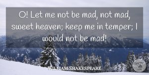 Sweet Quotes, William Shakespeare Quote About Sweet, Mad, Heaven: O Let Me Not Be...