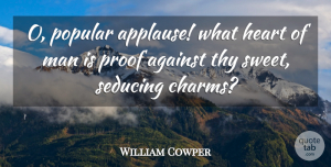 William Cowper Quote About Sweet, Heart, Men: O Popular Applause What Heart...