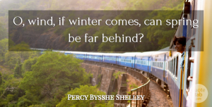 Percy Bysshe Shelley Quote About Spring, Winter, Air: O Wind If Winter Comes...
