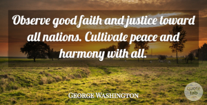 George Washington Quote About Peace, War, Inspiration: Observe Good Faith And Justice...