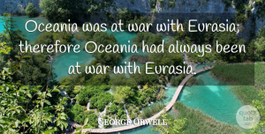 George Orwell Quote About War, Literature, Oceania: Oceania Was At War With...