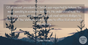 Expected Quotes, Gore Vidal Quote About Behave, Came, Clinton, Ease, Economic: Of All Recent Presidents Clinton...