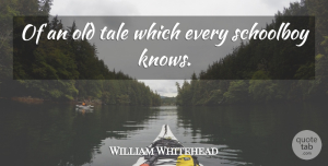 William Whitehead Quote About undefined: Of An Old Tale Which...