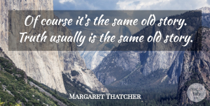 Margaret Thatcher Quote About Funny, Life, Truth: Of Course Its The Same...