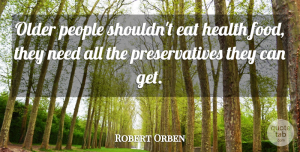 Robert Orben Quote About Funny, Birthday, Fitness: Older People Shouldnt Eat Health...