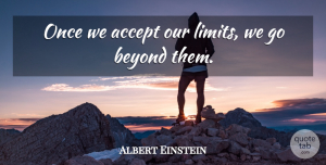Love Quotes, Albert Einstein Quote About Love, Inspirational, Life: Once We Accept Our Limits...