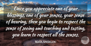 Philosophy Quotes, Maya Angelou Quote About Philosophy, Blessing, Medicine: Once You Appreciate One Of...