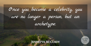 Jennette McCurdy Quote About undefined: Once You Become A Celebrity...