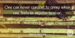 Leadership Quotes, Helen Keller Quote About Inspirational, Life, Leadership: One Can Never Consent To...