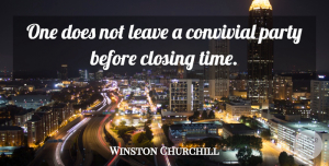 Winston Churchill Quote About Happiness, Party, Leave Me Alone: One Does Not Leave A...