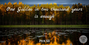 Pius XII Quote About Galileo, Thousand: One Galileo In Two Thousand...