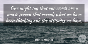 Joyce Meyer Quote About Attitude, Thinking, Might: One Might Say That Our...