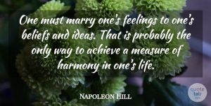 Napoleon Hill Quote About Inspirational, Life, Ideas: One Must Marry Ones Feelings...