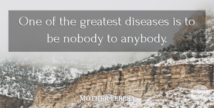 Inspirational Quotes, Mother Teresa Quote About Inspirational, Relationship, Inspiring: One Of The Greatest Diseases...