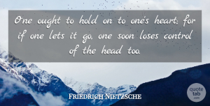 Strength Quotes, Friedrich Nietzsche Quote About Strength, Heart, Emotional: One Ought To Hold On...