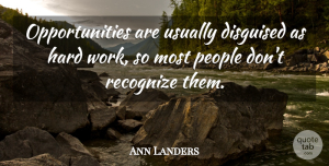 Ann Landers Quote About Motivational, Success, Perseverance: Opportunities Are Usually Disguised As...