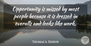Thomas A. Edison Quote About Funny, Life, Motivational: Opportunity Is Missed By Most...