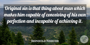 Reinhold Niebuhr Quote About Men, Perfection, Sin: Original Sin Is That Thing...