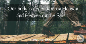 Body Quotes, Leonardo da Vinci Quote About Body, Heaven: Our Body Is Dependant On...