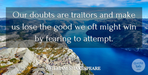 Success Quotes, William Shakespeare Quote About Inspirational, Life, Success: Our Doubts Are Traitors And...