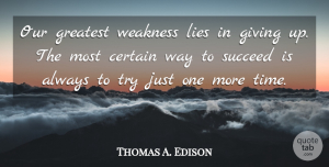 Positive Quotes, Thomas A. Edison Quote About Inspirational, Motivational, Positive: Our Greatest Weakness Lies In...