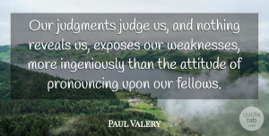 Paul Valery Quote About Attitude, Reality, Judging: Our Judgments Judge Us And...