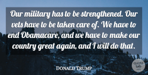 Great Quotes, Donald Trump Quote About Country, Great, Taken: Our Military Has To Be...
