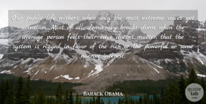 Average Quotes, Barack Obama Quote About Average, Breaks, Extreme, Favor, Feels: Our Public Life Withers When...
