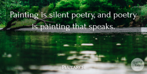 Plutarch Quote About Art, Poetry, Greek: Painting Is Silent Poetry And...