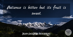Jean-Jacques Rousseau Quote About Fruit, Patience, Proverbs: Patience Is Bitter But Its...
