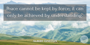Love Quotes, Albert Einstein Quote About Love, Inspirational, Life: Peace Cannot Be Kept By...