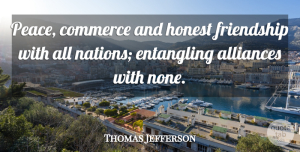 Honesty Quotes, Thomas Jefferson Quote About Peace, Honesty, War: Peace Commerce And Honest Friendship...