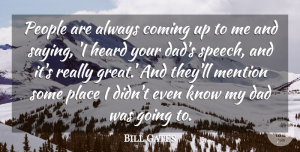 Dad Quotes, Bill Gates Quote About Dad, People, Speech: People Are Always Coming Up...